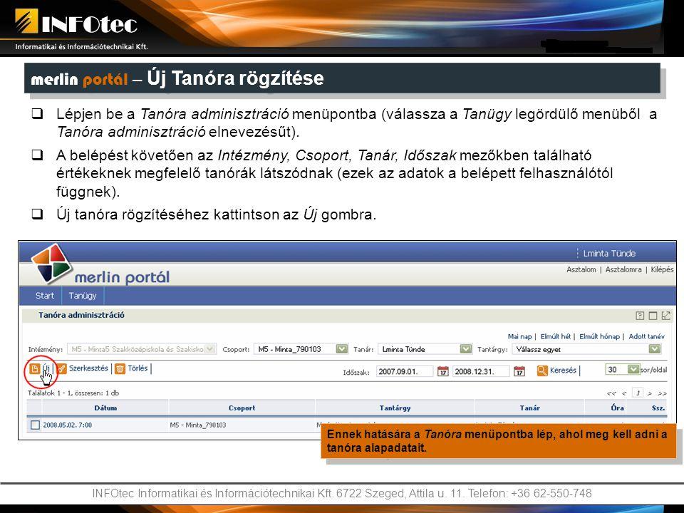 INFOtec Informatikai és Információtechnikai Kft. 6722 Szeged, Attila u. 11. Telefon: +36 62-550-748 merlin portál – Új Tanóra rögzítése  Lépjen be a