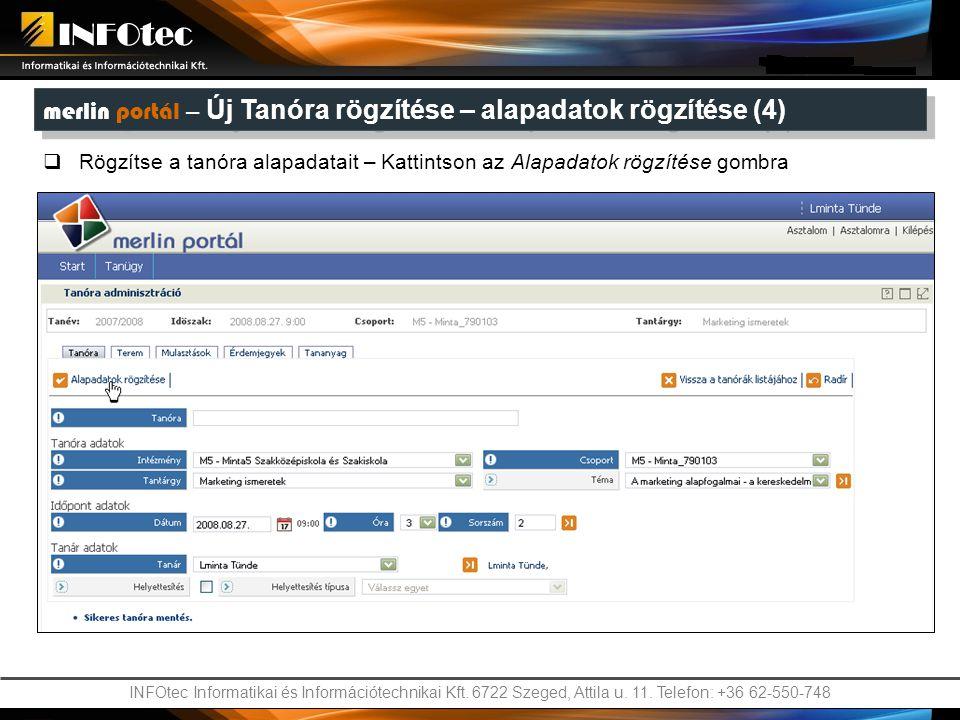INFOtec Informatikai és Információtechnikai Kft. 6722 Szeged, Attila u. 11. Telefon: +36 62-550-748 merlin portál – Új Tanóra rögzítése – alapadatok r