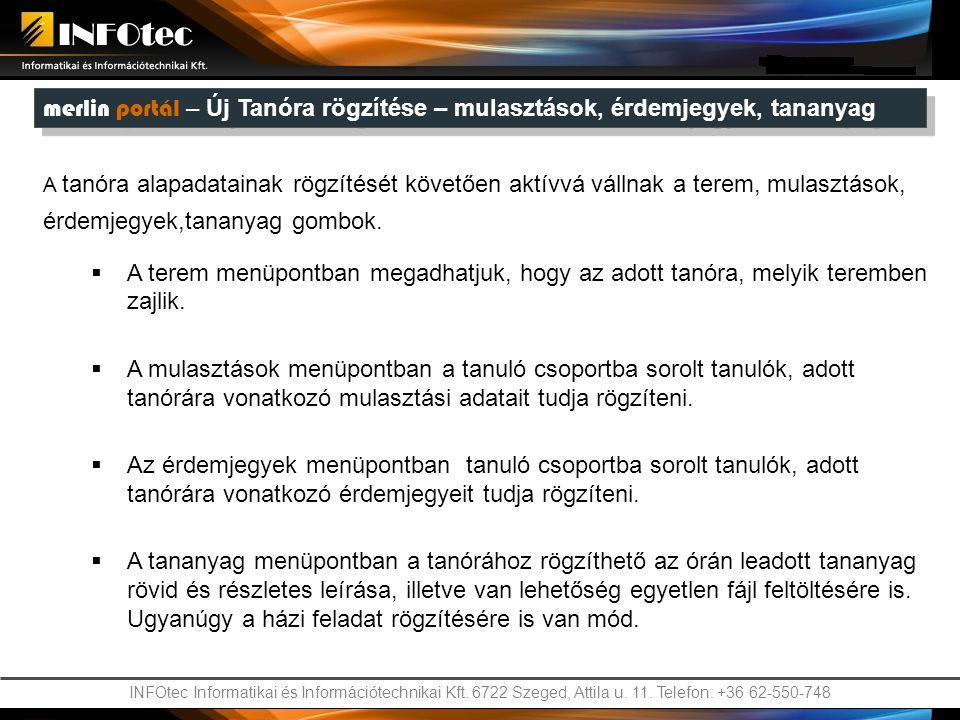INFOtec Informatikai és Információtechnikai Kft. 6722 Szeged, Attila u. 11. Telefon: +36 62-550-748 merlin portál – Új Tanóra rögzítése – mulasztások,