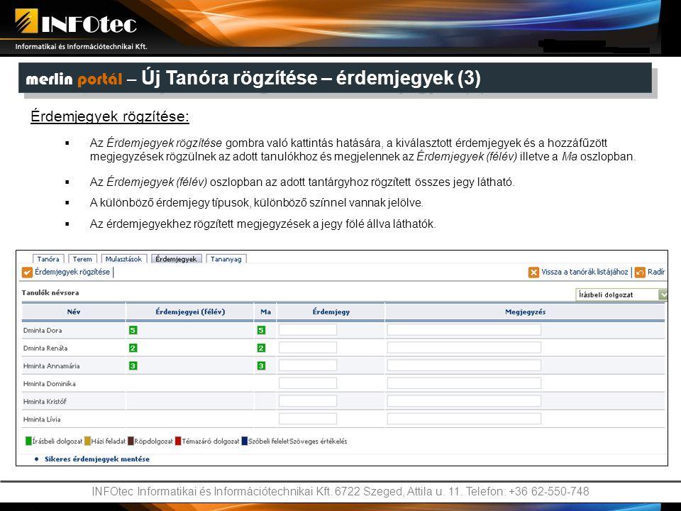 INFOtec Informatikai és Információtechnikai Kft. 6722 Szeged, Attila u. 11. Telefon: +36 62-550-748 merlin portál – Új Tanóra rögzítése – érdemjegyek