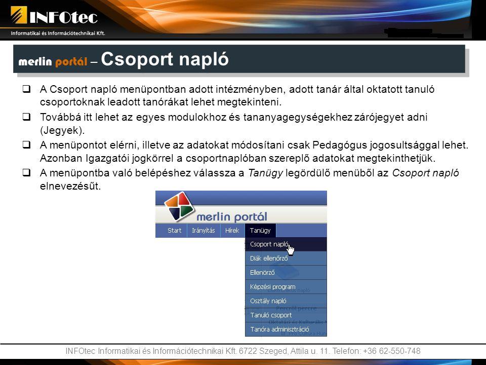INFOtec Informatikai és Információtechnikai Kft. 6722 Szeged, Attila u. 11. Telefon: +36 62-550-748 merlin portál – Csoport napló  A Csoport napló me