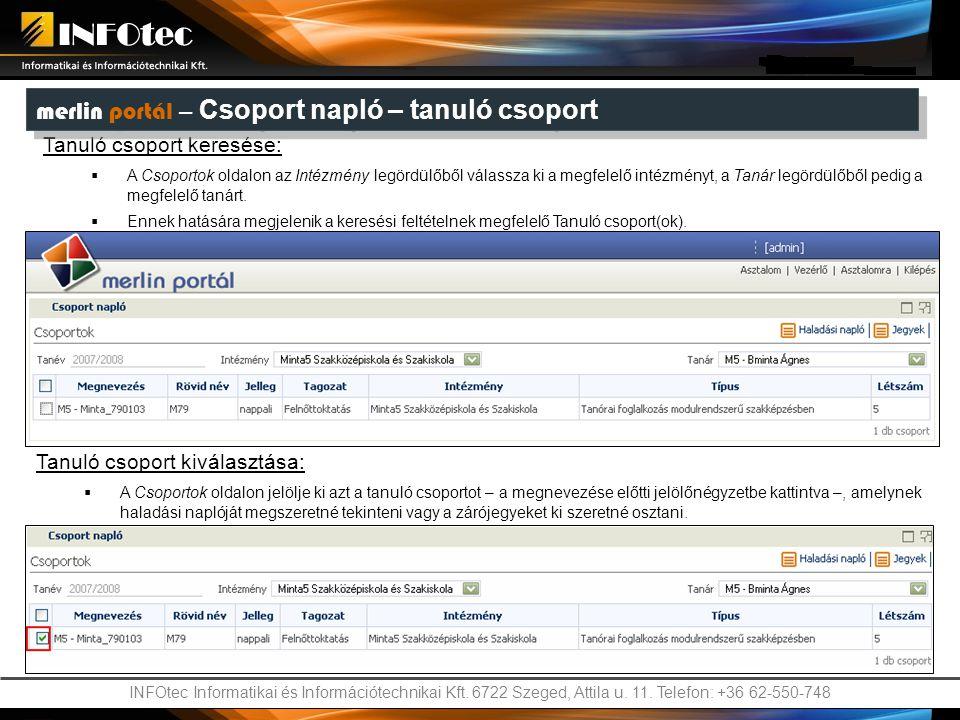 INFOtec Informatikai és Információtechnikai Kft. 6722 Szeged, Attila u. 11. Telefon: +36 62-550-748 Tanuló csoport keresése:  A Csoportok oldalon az