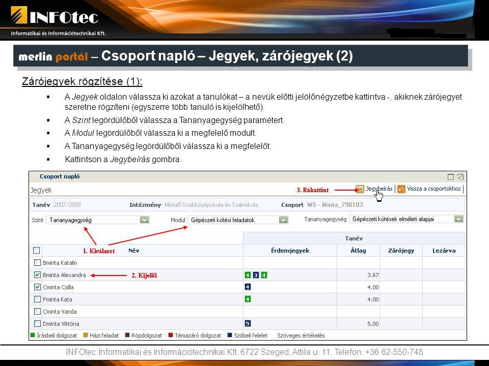 INFOtec Informatikai és Információtechnikai Kft. 6722 Szeged, Attila u. 11. Telefon: +36 62-550-748 merlin portál – Csoport napló – Jegyek, zárójegyek