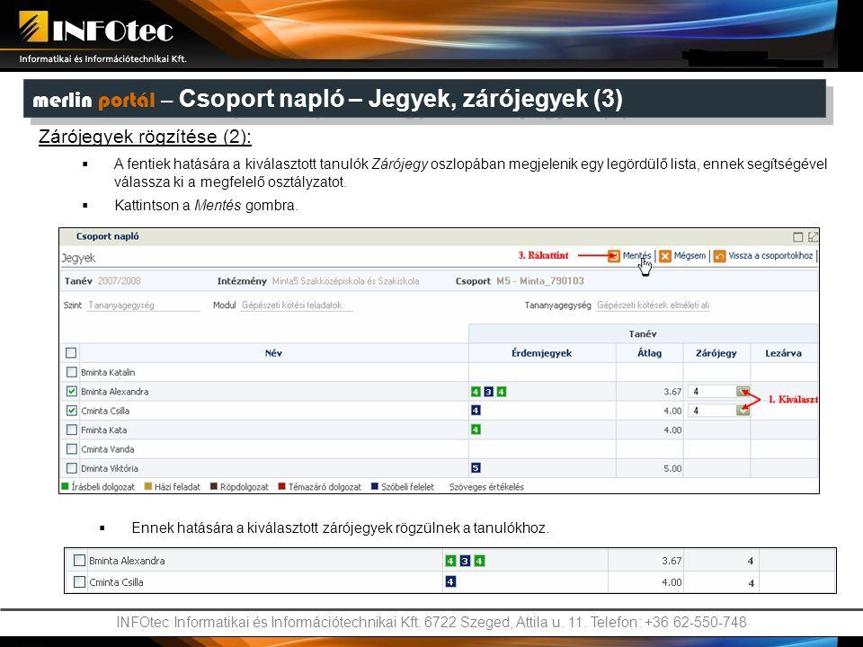 INFOtec Informatikai és Információtechnikai Kft. 6722 Szeged, Attila u. 11. Telefon: +36 62-550-748 Zárójegyek rögzítése (2):  A fentiek hatására a k