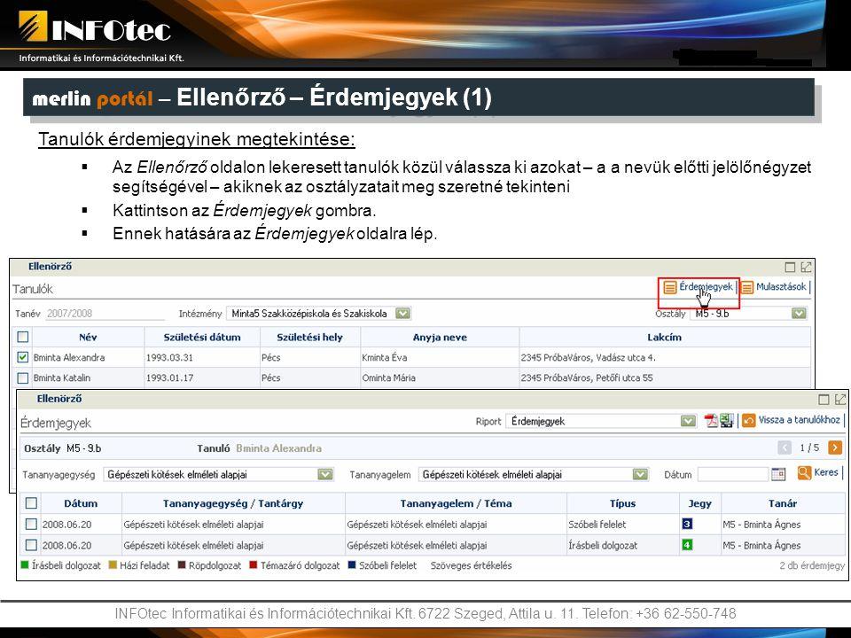 INFOtec Informatikai és Információtechnikai Kft. 6722 Szeged, Attila u. 11. Telefon: +36 62-550-748 merlin portál – Ellenőrző – Érdemjegyek (1) Tanul