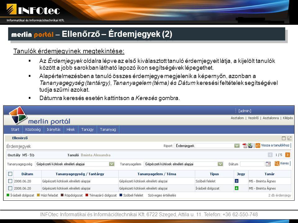 INFOtec Informatikai és Információtechnikai Kft. 6722 Szeged, Attila u. 11. Telefon: +36 62-550-748 merlin portál – Ellenőrző – Érdemjegyek (2) Tanul