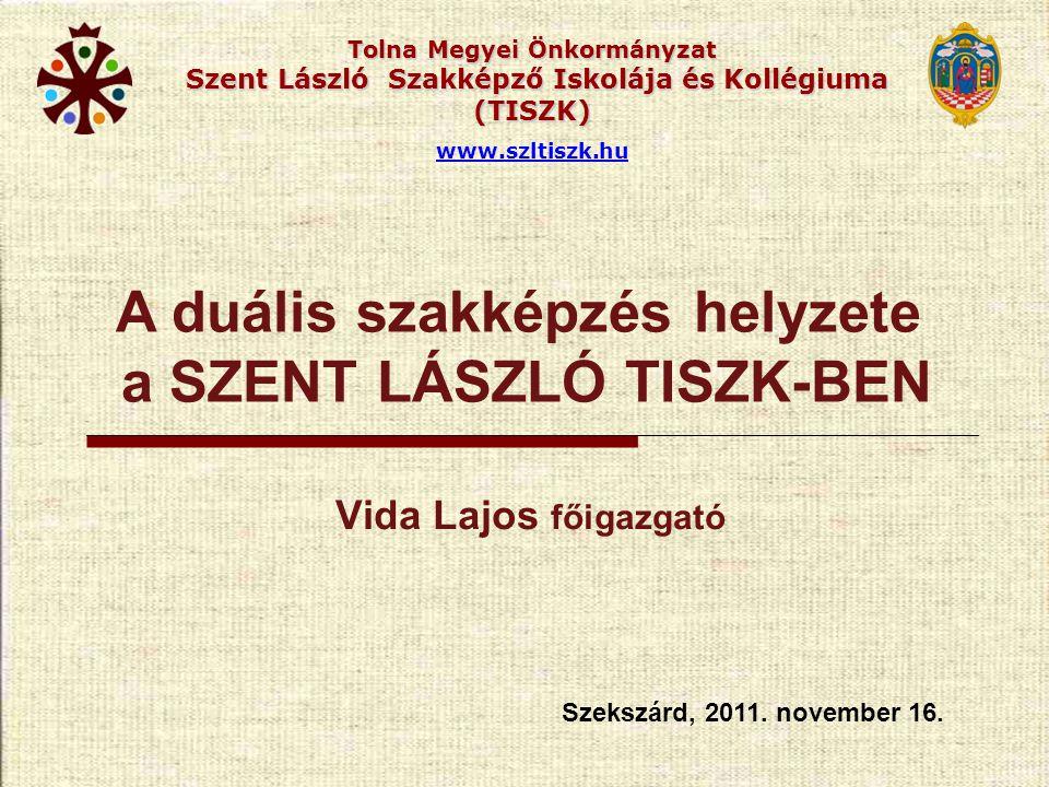 Tolna Megyei Önkormányzat Szent László Szakképző Iskolája és Kollégiuma (TISZK) www.szltiszk.hu SZAKKÖZÉPISKOLA: szakmacsoportos képzések-koncepció szerint.