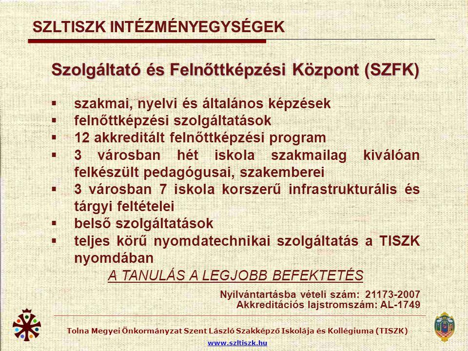 Tolna Megyei Önkormányzat Szent László Szakképző Iskolája és Kollégiuma (TISZK) www.szltiszk.hu Szolgáltató és Felnőttképzési Központ (SZFK)  szakmai