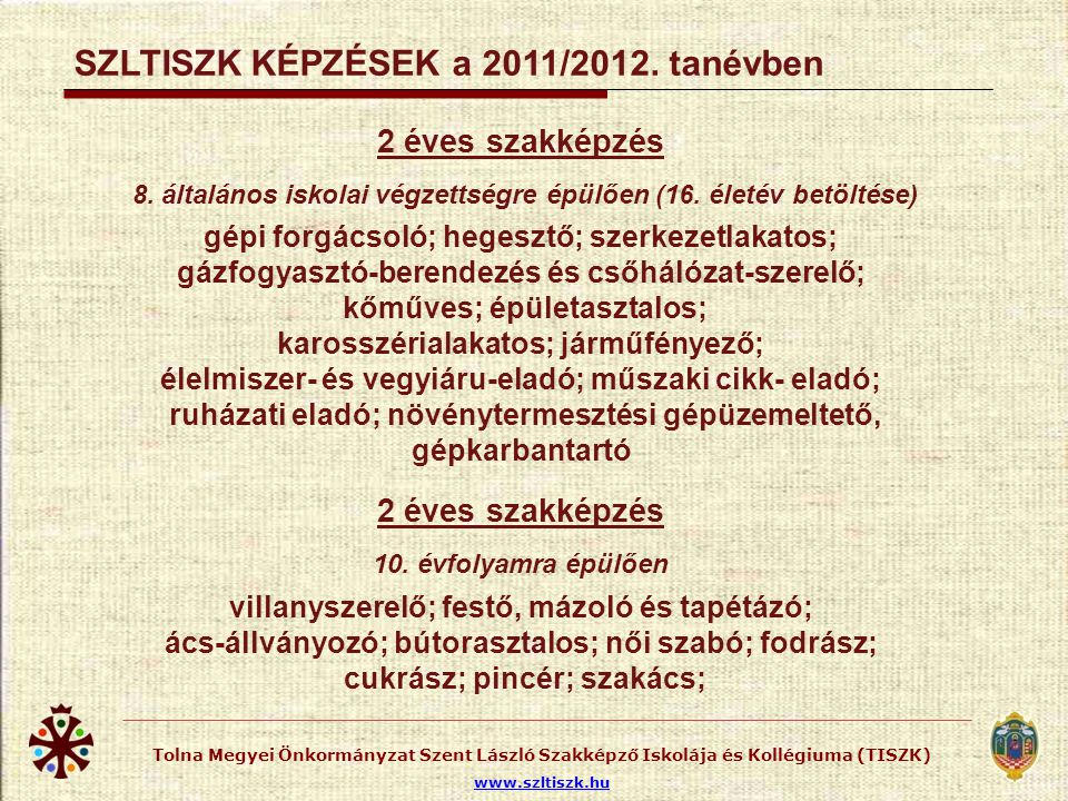 Tolna Megyei Önkormányzat Szent László Szakképző Iskolája és Kollégiuma (TISZK) www.szltiszk.hu 2 éves szakképzés 8. általános iskolai végzettségre ép