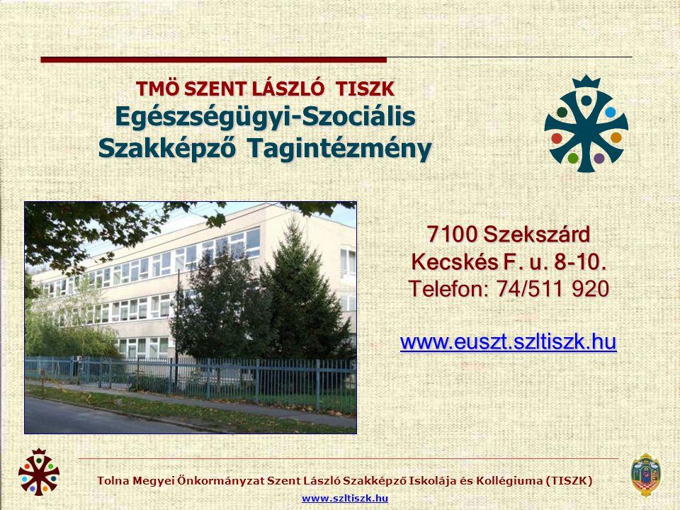 Tolna Megyei Önkormányzat Szent László Szakképző Iskolája és Kollégiuma (TISZK) www.szltiszk.hu MUNKA A JÖVŐNK Köszönöm figyelmüket.