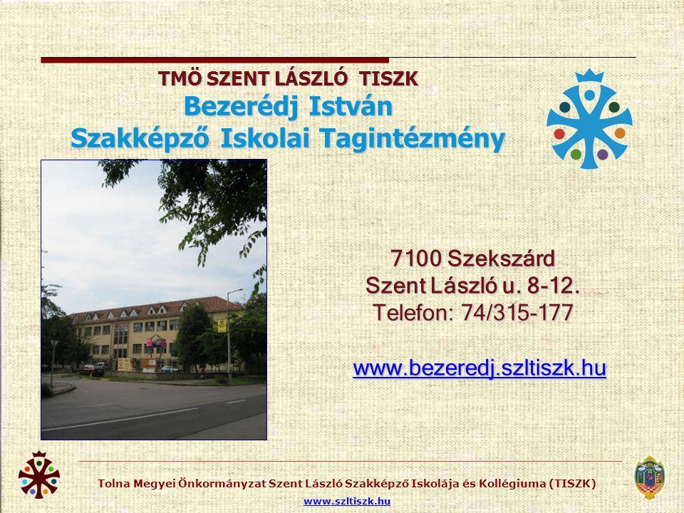 Tolna Megyei Önkormányzat Szent László Szakképző Iskolája és Kollégiuma (TISZK) www.szltiszk.hu 7150 Bonyhád Perczel u.