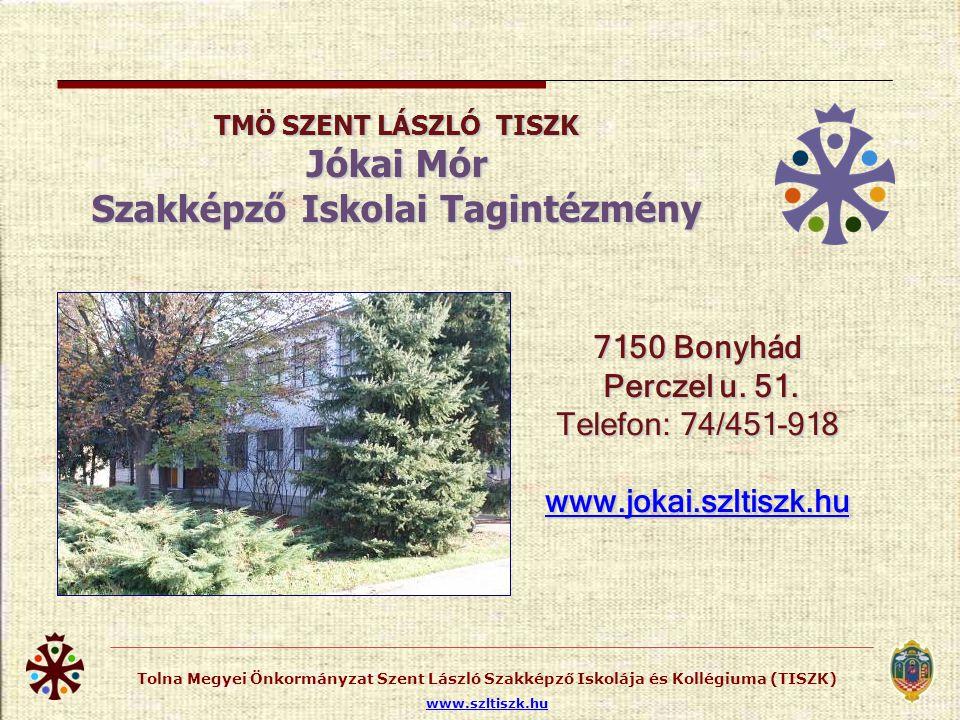 Tolna Megyei Önkormányzat Szent László Szakképző Iskolája és Kollégiuma (TISZK) www.szltiszk.hu 3 éves szakképzés a 2011/2012.
