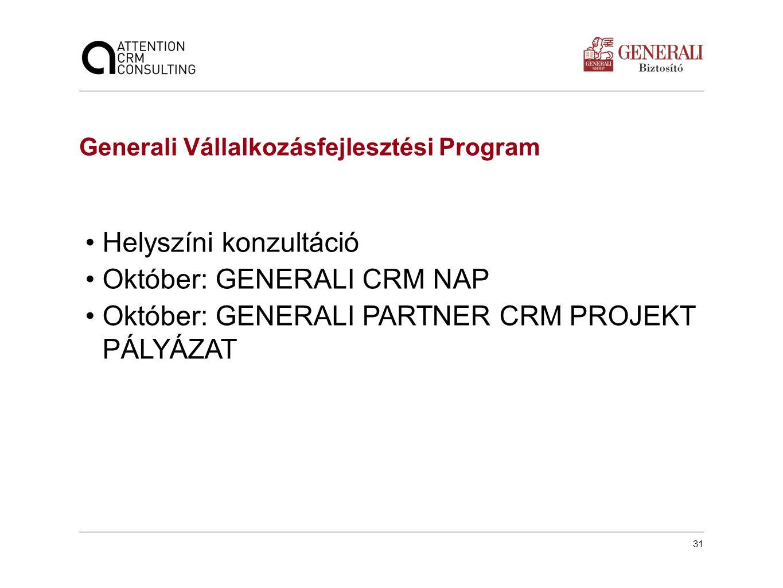 31 Készítette: | dátum: Generali Vállalkozásfejlesztési Program •Helyszíni konzultáció •Október: GENERALI CRM NAP •Október: GENERALI PARTNER CRM PROJE