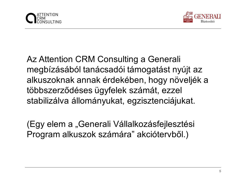 5 Készítette: | dátum: Az Attention CRM Consulting a Generali megbízásából tanácsadói támogatást nyújt az alkuszoknak annak érdekében, hogy növeljék a