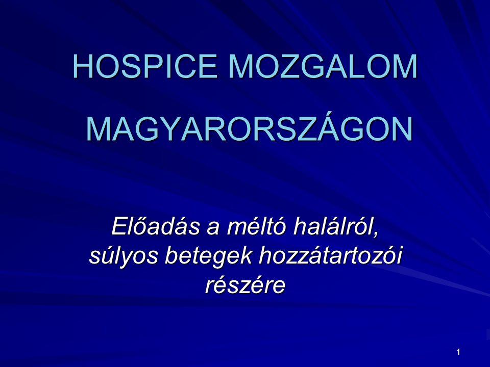 1 HOSPICE MOZGALOM MAGYARORSZÁGON Előadás a méltó halálról, súlyos betegek hozzátartozói részére
