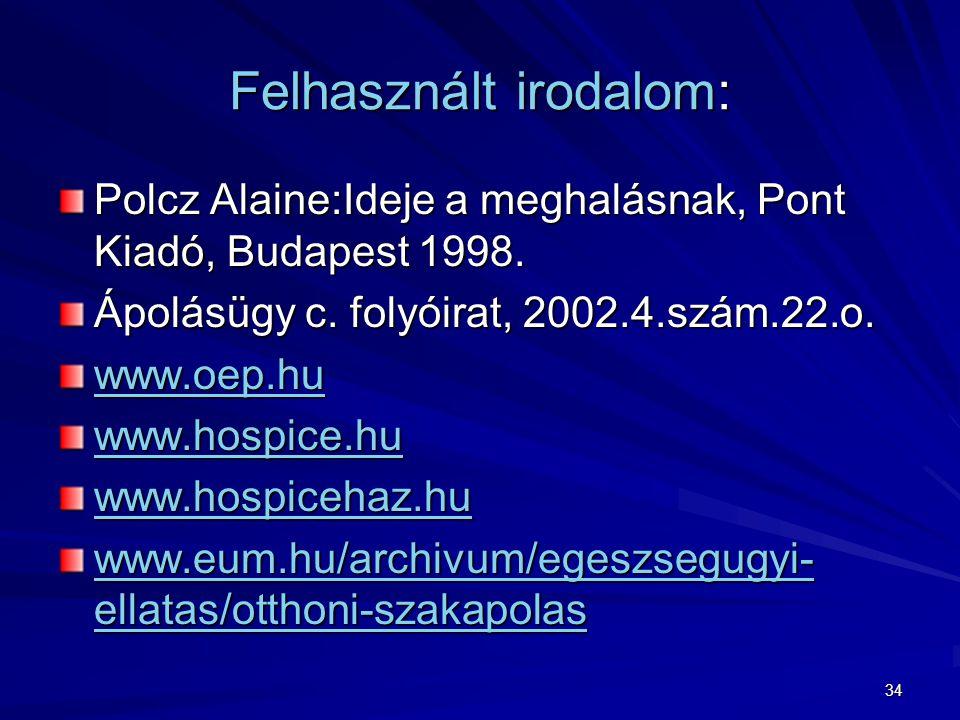 34 Felhasznált irodalom: Polcz Alaine:Ideje a meghalásnak, Pont Kiadó, Budapest 1998.