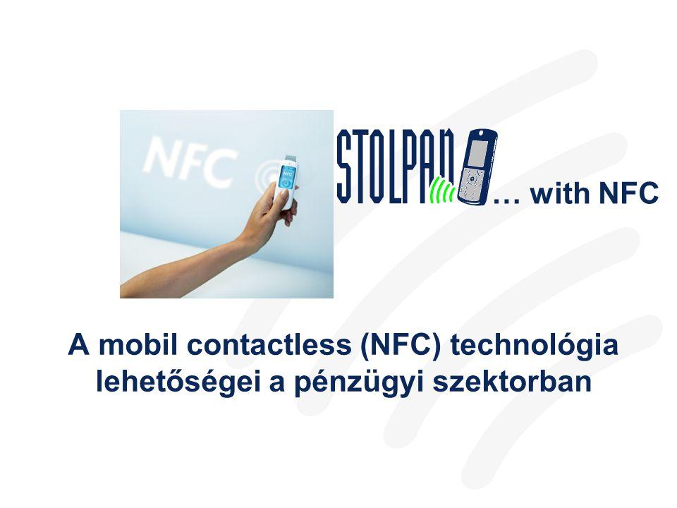 … with NFC A mobil contactless (NFC) technológia lehetőségei a pénzügyi szektorban