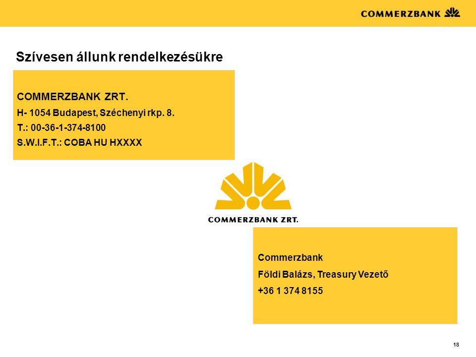 18 Szívesen állunk rendelkezésükre COMMERZBANK ZRT. H- 1054 Budapest, Széchenyi rkp. 8. T.: 00-36-1-374-8100 S.W.I.F.T.: COBA HU HXXXX Commerzbank Föl