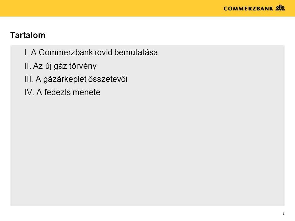 2 Tartalom I. A Commerzbank rövid bemutatása II. Az új gáz törvény III. A gázárképlet összetevői IV. A fedezls menete