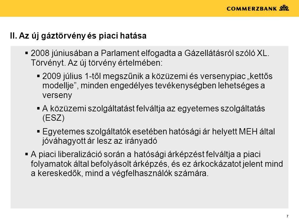 7 II. Az új gáztörvény és piaci hatása  2008 júniusában a Parlament elfogadta a Gázellátásról szóló XL. Törvényt. Az új törvény értelmében:  2009 jú