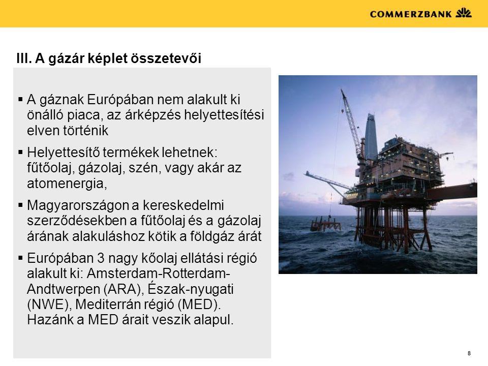 8 III. A gázár képlet összetevői  A gáznak Európában nem alakult ki önálló piaca, az árképzés helyettesítési elven történik  Helyettesítő termékek l