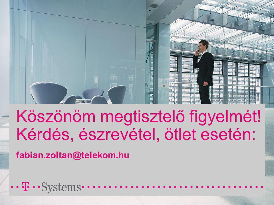 Köszönöm megtisztelő figyelmét! Kérdés, észrevétel, ötlet esetén: fabian.zoltan@telekom.hu