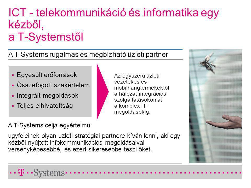 A T-Systems célja egyértelmű: ügyfeleinek olyan üzleti stratégiai partnere kíván lenni, aki egy kézből nyújtott infokommunikációs megoldásaival versenyképesebbé, és ezért sikeresebbé teszi őket.