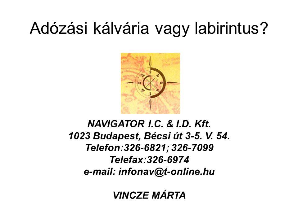 Adózási kálvária vagy labirintus? NAVIGATOR I.C. & I.D. Kft. 1023 Budapest, Bécsi út 3-5. V. 54. Telefon:326-6821; 326-7099 Telefax:326-6974 e-mail: i