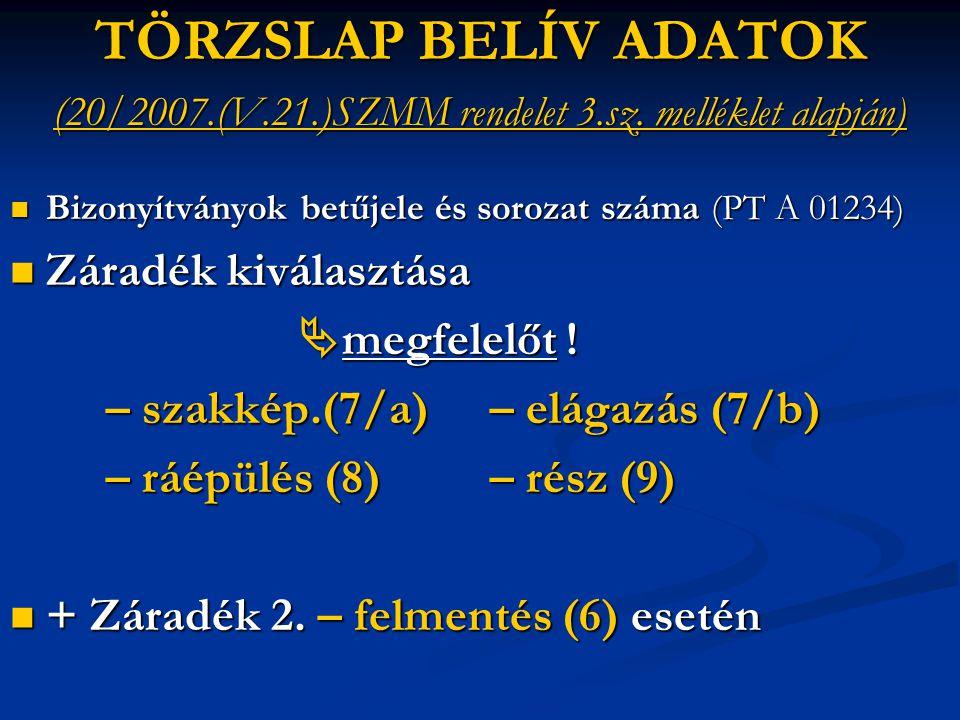 TÖRZSLAP BELÍV ADATOK (20/2007.(V.21.)SZMM rendelet 3.sz. melléklet alapján)  Bizonyítványok betűjele és sorozat száma (PT A 01234)  Záradék kiválas