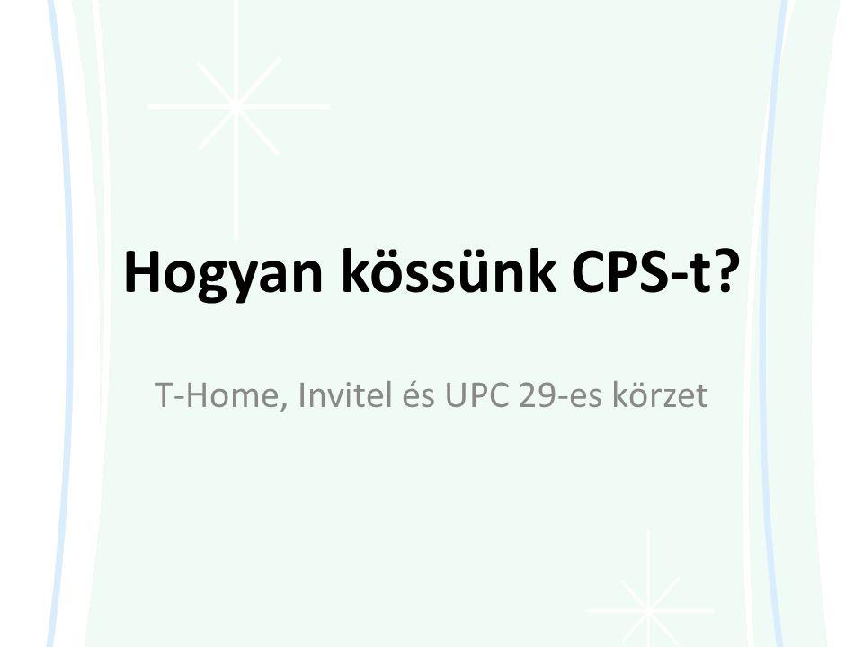 Hogyan kössünk CPS-t? T-Home, Invitel és UPC 29-es körzet