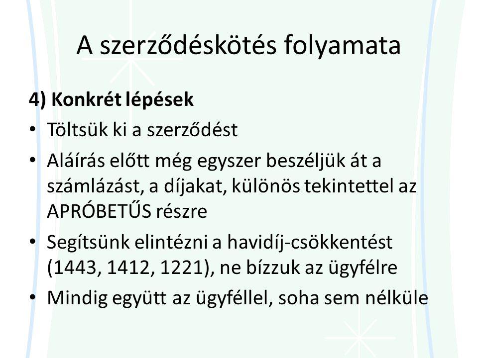 A szerződéskötés folyamata 4) Konkrét lépések • Töltsük ki a szerződést • Aláírás előtt még egyszer beszéljük át a számlázást, a díjakat, különös tekintettel az APRÓBETŰS részre • Segítsünk elintézni a havidíj-csökkentést (1443, 1412, 1221), ne bízzuk az ügyfélre • Mindig együtt az ügyféllel, soha sem nélküle