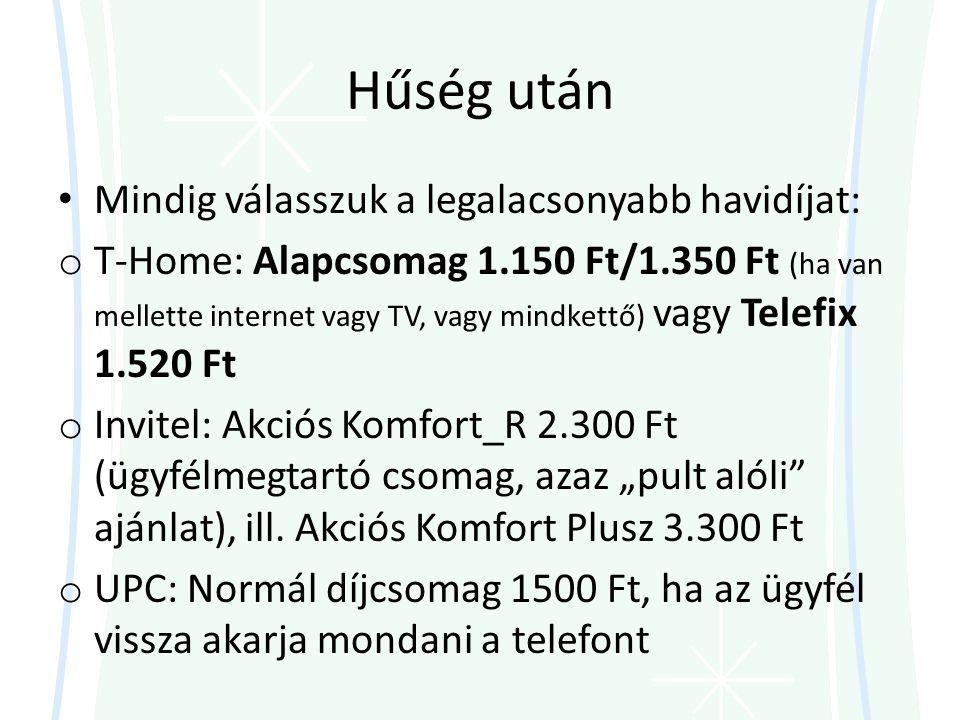 """Hűség után • Mindig válasszuk a legalacsonyabb havidíjat: o T-Home: Alapcsomag 1.150 Ft/1.350 Ft (ha van mellette internet vagy TV, vagy mindkettő) vagy Telefix 1.520 Ft o Invitel: Akciós Komfort_R 2.300 Ft (ügyfélmegtartó csomag, azaz """"pult alóli ajánlat), ill."""