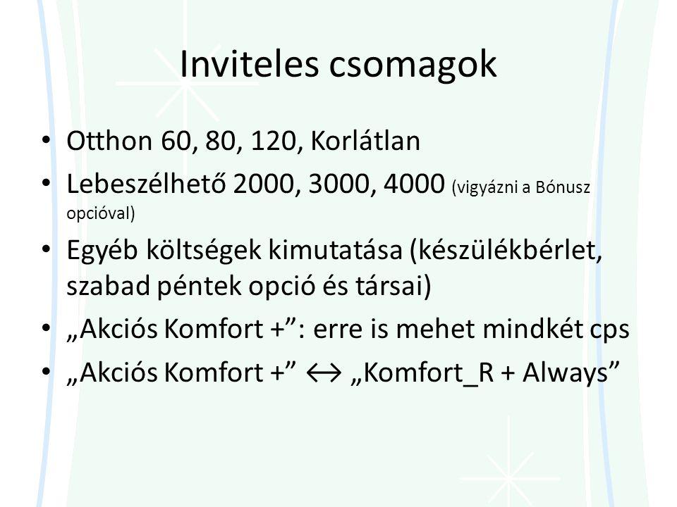 """Inviteles csomagok • Otthon 60, 80, 120, Korlátlan • Lebeszélhető 2000, 3000, 4000 (vigyázni a Bónusz opcióval) • Egyéb költségek kimutatása (készülékbérlet, szabad péntek opció és társai) • """"Akciós Komfort + : erre is mehet mindkét cps • """"Akciós Komfort + ↔ """"Komfort_R + Always"""