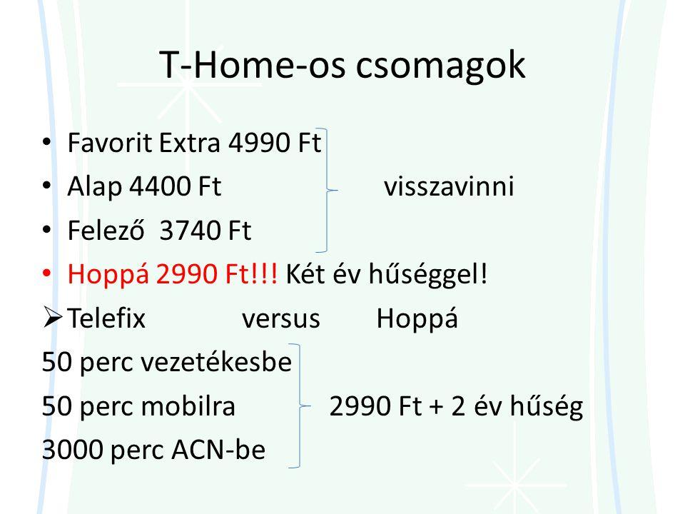 T-Home-os csomagok • Favorit Extra 4990 Ft • Alap 4400 Ftvisszavinni • Felező 3740 Ft • Hoppá 2990 Ft!!.