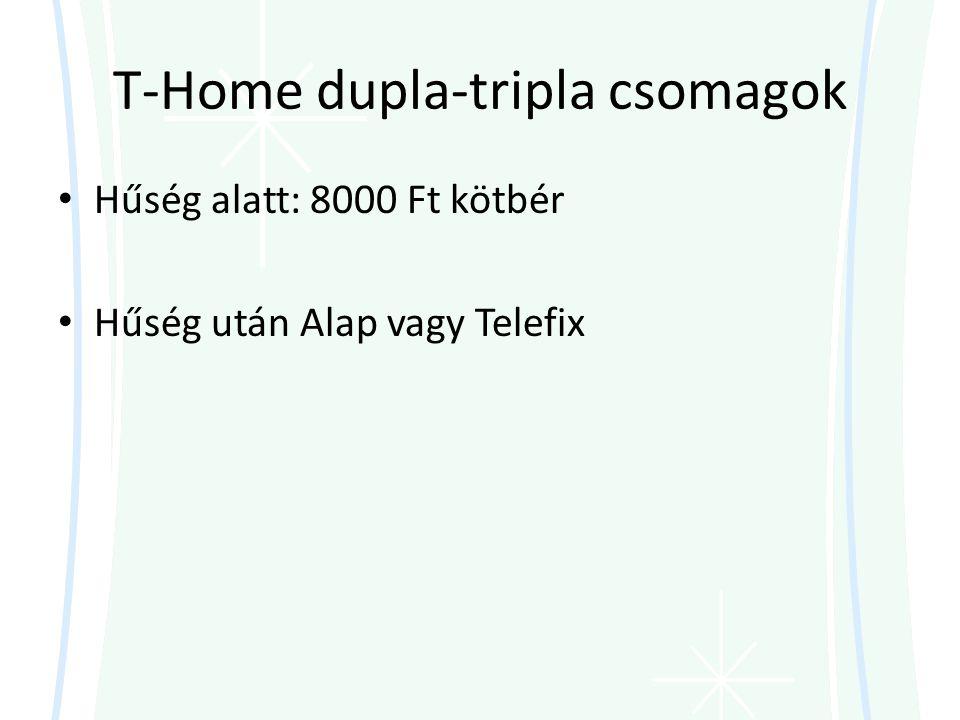 T-Home dupla-tripla csomagok • Hűség alatt: 8000 Ft kötbér • Hűség után Alap vagy Telefix