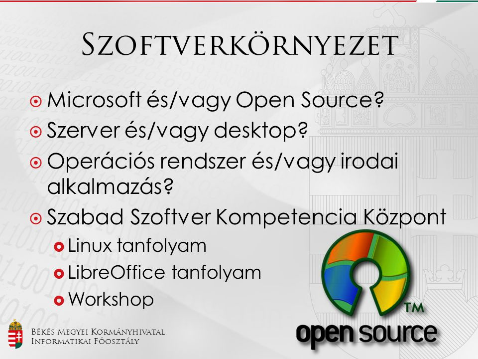 Békés Megyei Kormányhivatal Informatikai Főosztály Szoftverkörnyezet  Microsoft és/vagy Open Source?  Szerver és/vagy desktop?  Operációs rendszer