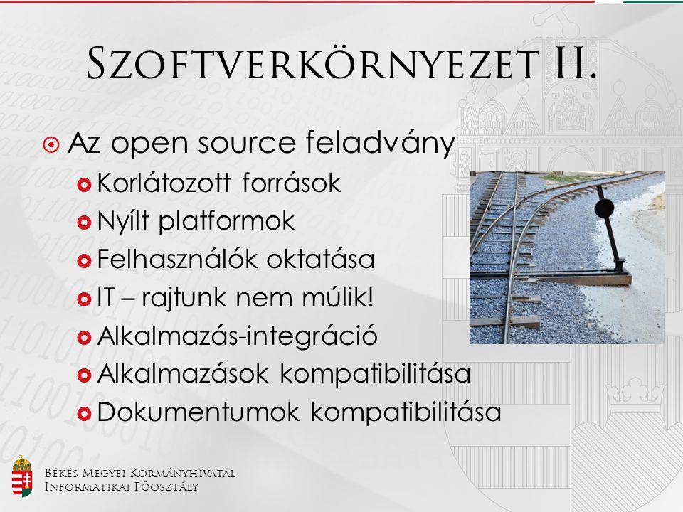 Békés Megyei Kormányhivatal Informatikai Főosztály Szoftverkörnyezet II.  Az open source feladvány  Korlátozott források  Nyílt platformok  Felhas