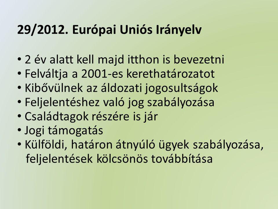 • Különösen érzékeny áldozatok speciális kezelése • Pszichés segítségnyújtás • Áldozatok média-bemutatásának szabályozása • Eljárás: támogató személyként • Bíróságokon: zárt tárgyalás lehetősége • Kötelező képzés, továbbképzés Összességében megállapítható: már a jelenlegi magyar szabályozás is igen sok pontjában teljesíti az EU 29/2012.