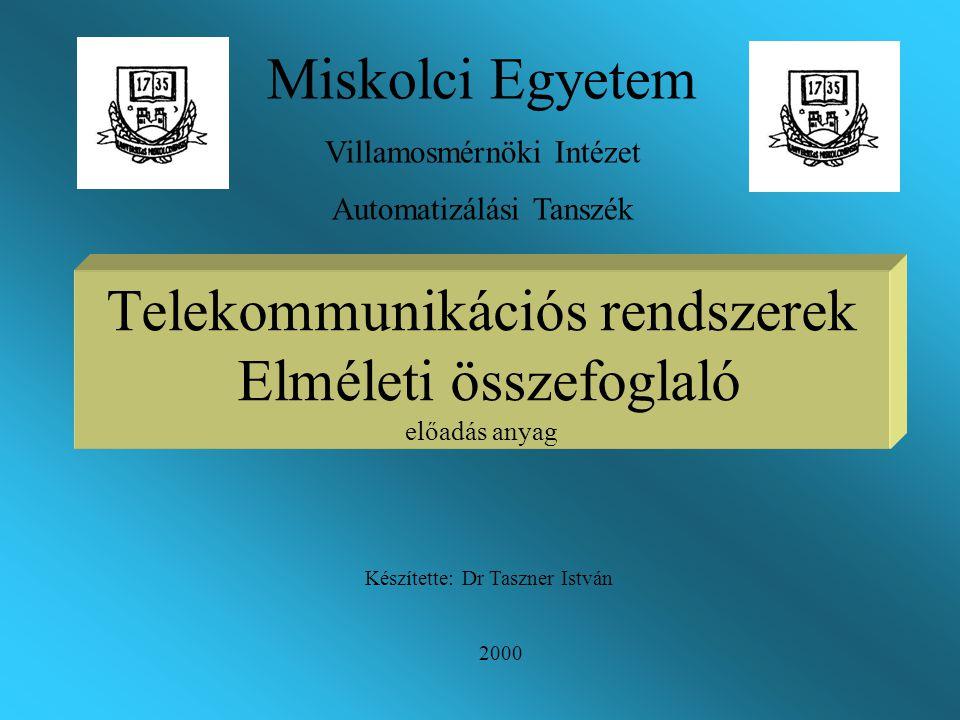 Telekommunikációs rendszerek Elméleti összefoglaló előadás anyag Készítette: Dr Taszner István Miskolci Egyetem Villamosmérnöki Intézet Automatizálási Tanszék 2000