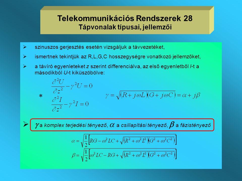 A Távíró egyenletek megoldása  A távvezeték feszültségeinek és áramainak összefüggését a távíró egyenletek adják: R,L,G,C hosszegysége eső mennyisége