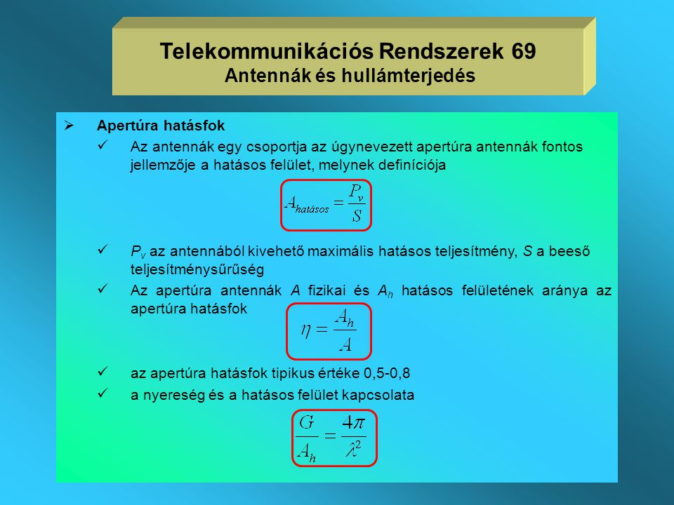  Nyereség  az antenna által a főirányban kisugárzott teljesítménysűrűség és az azonos bemenő teljesítményű izotróp antenna teljesítménysűrűségének h