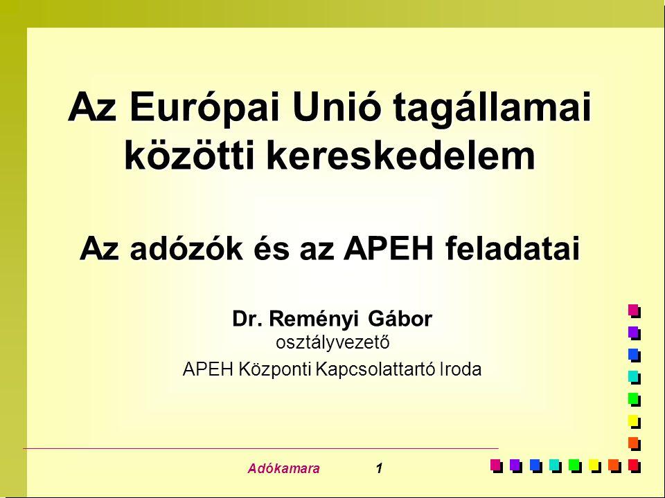 Adókamara 1 Az Európai Unió tagállamai közötti kereskedelem Az adózók és az APEH feladatai Az Európai Unió tagállamai közötti kereskedelem Az adózók és az APEH feladatai Dr.