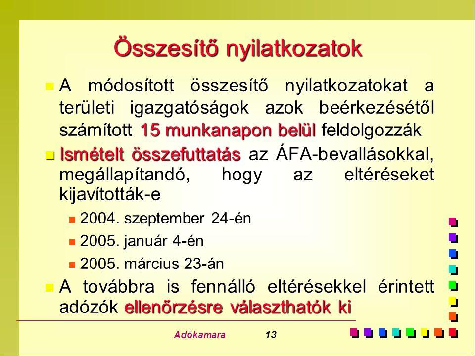 Adókamara 13 Összesítő nyilatkozatok n A módosított összesítő nyilatkozatokat a területi igazgatóságok azok beérkezésétől számított 15 munkanapon belül feldolgozzák n Ismételt összefuttatás az ÁFA-bevallásokkal, megállapítandó, hogy az eltéréseket kijavították-e n 2004.