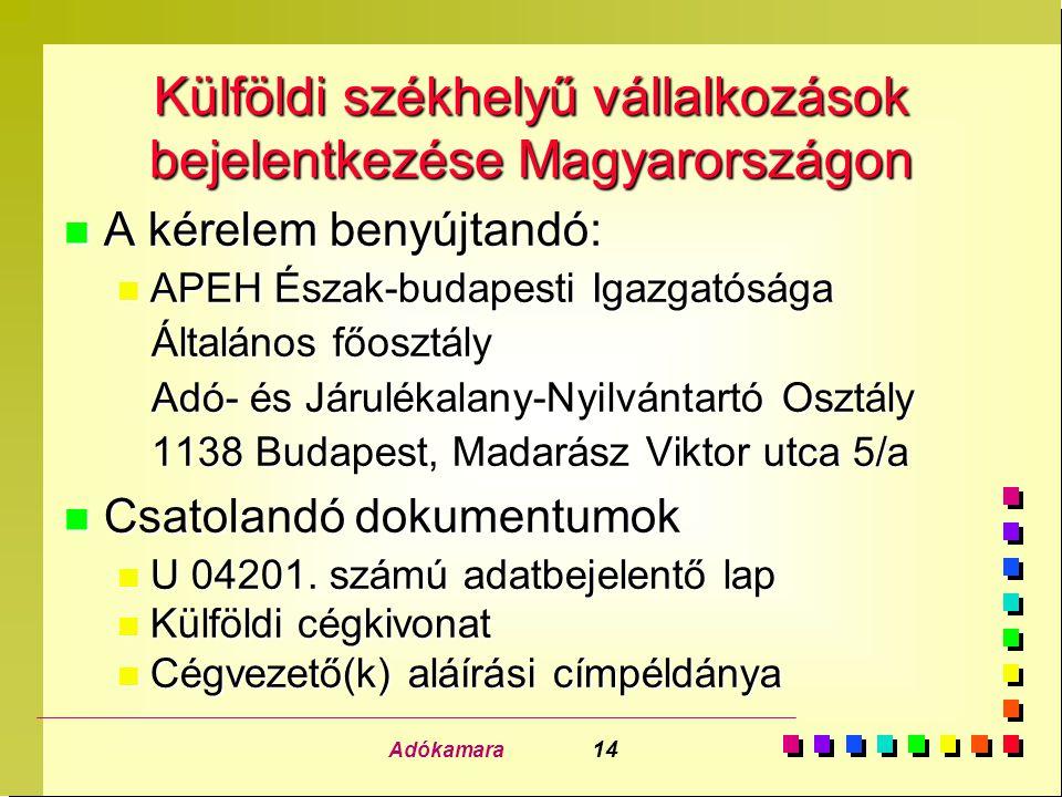 Adókamara 14 Külföldi székhelyű vállalkozások bejelentkezése Magyarországon n A kérelem benyújtandó: n APEH Észak-budapesti Igazgatósága Általános főo