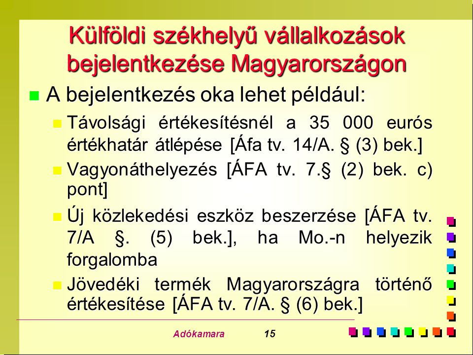Adókamara 15 Külföldi székhelyű vállalkozások bejelentkezése Magyarországon n A bejelentkezés oka lehet például: n Távolsági értékesítésnél a 35 000 eurós értékhatár átlépése [Áfa tv.