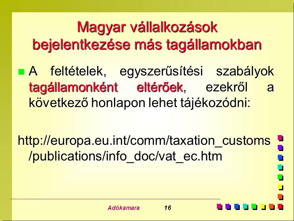 Adókamara 16 Magyar vállalkozások bejelentkezése más tagállamokban n A feltételek, egyszerűsítési szabályok tagállamonként eltérőek, ezekről a követke