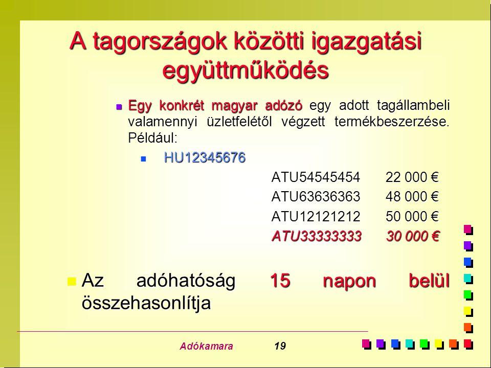 Adókamara 19 A tagországok közötti igazgatási együttműködés n Egy konkrét magyar adózó egy adott tagállambeli valamennyi üzletfelétől végzett termékbe