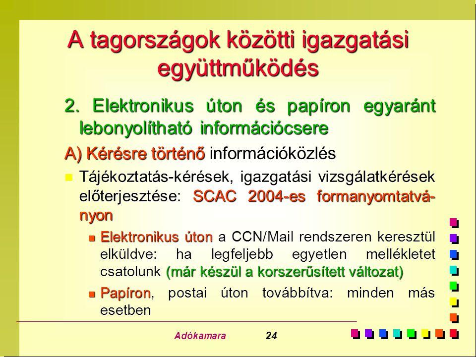 Adókamara 24 A tagországok közötti igazgatási együttműködés 2. Elektronikus úton és papíron egyaránt lebonyolítható információcsere A) Kérésre történő