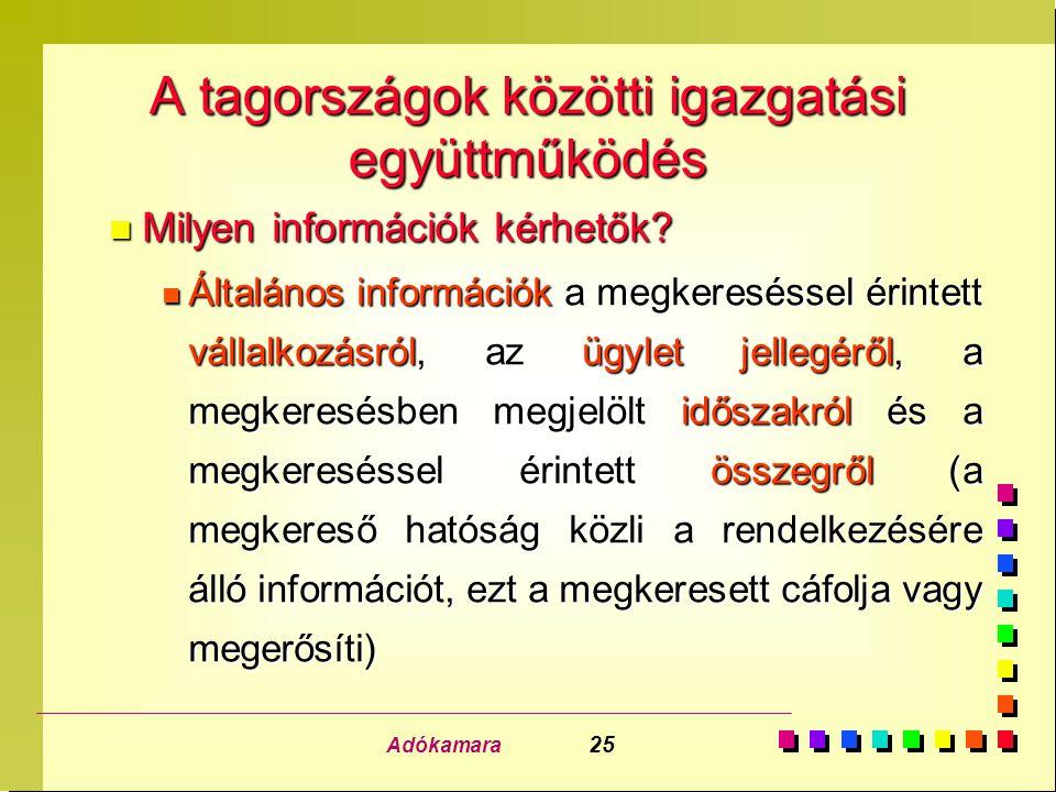 Adókamara 25 A tagországok közötti igazgatási együttműködés n Milyen információk kérhetők? n Általános információk a megkereséssel érintett vállalkozá