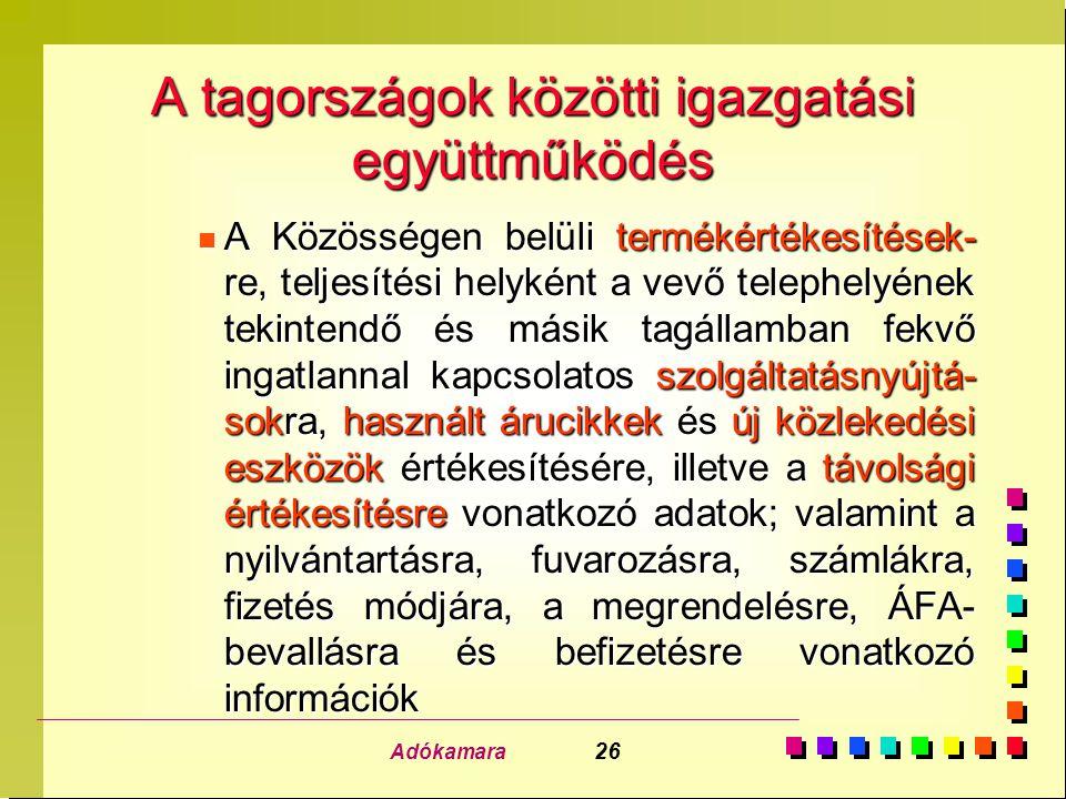 Adókamara 26 A tagországok közötti igazgatási együttműködés n A Közösségen belüli termékértékesítések- re, teljesítési helyként a vevő telephelyének t
